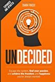 Undecided: Escape the system, find your passion, and achieve the freedom and happiness you've always wanted.