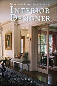 Starting Your Career As An Interior Designer 9781581156591 Robert K Hale Thomas