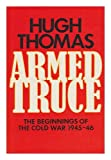 Armed Truce: Beginnings of the Cold War, 1945-46 (0241118433) by Thomas, Hugh