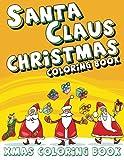 Santa Claus Christmas Coloring Book: Xmas Coloring Book (Super Fun Coloring Books For Kids) (Volume 19)