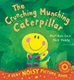 img - for The Crunching Munching Caterpillar. Sheridan Cain, Jack Tickle (Very Noisy Picture Book) 10th (tenth) Anniversary edition by Cain, Sheridan published by Little Tiger Press (2011) [Paperback] book / textbook / text book