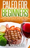 img - for Paleo for Beginners: Definitive Paleo Guide for Beginners, Newbies, and anyone interested in the Paleo Diet (Paleo for Beginners - Introduction to the Paleo Diet and Primal Eating Book 1) book / textbook / text book