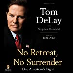 No Retreat, No Surrender: One American's Fight | Tom DeLay,Stephen Mansfield