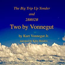 Two by Vonnegut: The Big Trip Up Yonder and 2BR02B Audiobook by Kurt Vonnegut Jr. Narrated by Kitty Hendrix