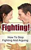 Dealing With Difficult People: How To Stop Fighting And Arguing (Coping With Conflict, Angry People, Abusive Behavior and Rage)