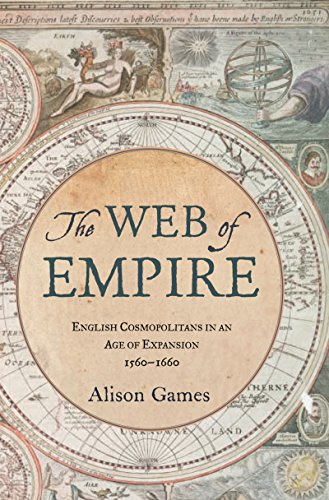 The Web of Empire: English Cosmopolitans in an Age of Expansion, 1560-1660 (British Empire 1558 compare prices)