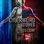 Cyberweird Stories: A Contagious Collection of Short Stories and Poems | D.C. Lozar