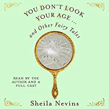 You Don't Look Your Age: And Other Fairy Tales Audiobook by Sheila Nevins Narrated by Lena Dunham, Meryl Streep, Katie Couric,  RuPaul, Martha Stewart,  full cast