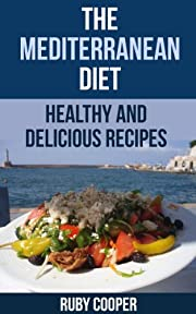 The Mediterranean Diet  (mediterranean diet) (mediterranean cooking) (mediterranean cookbook) Healthy: Healthy and Delicious  Recipes (cookbooks Book 8)