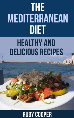 The Mediterranean Diet  (mediterranean diet) (mediterranean cooking) (mediterranean cookbook) Healthy: Healthy and Delicious  Recipes (cookbooks Book 8) by Ruby Cooper
