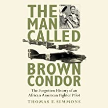 The Man Called Brown Condor: The Forgotten History of an African American Fighter Pilot (       UNABRIDGED) by Thomas E. Simmons Narrated by DeMario Clarke
