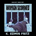 Woman Scorned: Man Hunt, Book 2 | K. Edwin Fritz