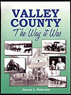 Valley County the Way It Was by Duane L.…