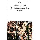 """Berlin Alexanderplatz: Die Geschichte vom Franz Biberkopf. Romanvon """"Alfred D�blin"""""""