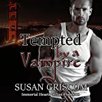 Tempted by a Vampire: Immortal Hearts of San Francisco, Book 1 | Susan Griscom