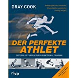 "Der perfekte Athlet: Spitzenleistungen durch Functional Trainingvon ""Gray Cook"""