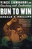 Run to Win: Vince Lombardi on Coaching and Leadership (0312303084) by Phillips, Donald T.