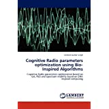 Cognitive Radio parameters optimization using Bio-Inspired Algorithms: Cognitive Radio parameters optimization...