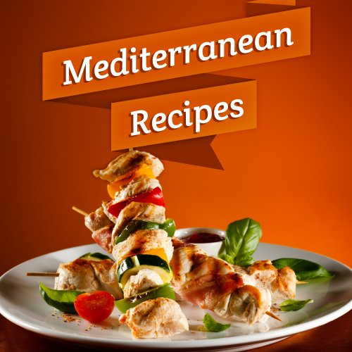50 BEST Middle Eastern Recipes: Kebab, Chicken, Fish, Meat, Soups, Salads, Deserts and A LOT more!: Mediterranean Cookbook by Recipe Books