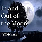 In and Out of the Moon: The Sword of Aucsanthium Volume 1 | Jeff McInnis