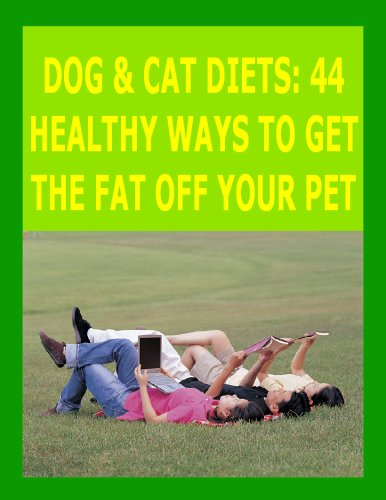 Dog & Cat Diets: 44 Healthy Ways Tto Get The Fat Off Your Pet