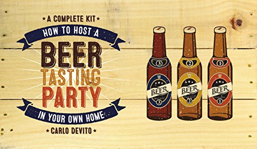 How To Host a Beer Tasting Party In Your Own Home: A Complete Kit by Carlo DeVito, Joshua M. Bernstein, Julia Burke, Martyn Cornell, Chad Polenz