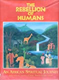 The Rebellion of Humans: An African Spiritual Journey
