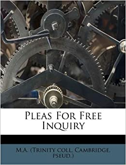 Pleas For Free Inquiry Cambridge Pseud M A Trinity