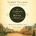 The Legend of the Monk and the Merchant: Twelve Keys to Successful Living | Terry Felber