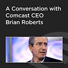 A Conversation with Comcast CEO Brian Roberts  by Brian Roberts Narrated by John Battelle