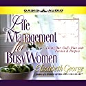 Life Management for Busy Women: Living Out God's Plan with Passion and Purpose (       UNABRIDGED) by Elizabeth George Narrated by Aimee Lilly