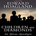Children Are Diamonds: An African Apocalypse (       UNABRIDGED) by Edward Hoagland Narrated by Jonathan Davis