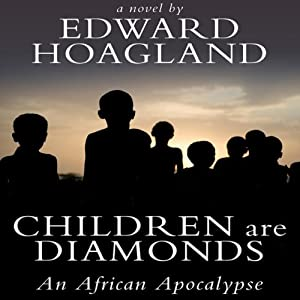 Children Are Diamonds: An African Apocalypse | [Edward Hoagland]