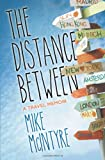 Mike McIntyre The Distance Between: A Travel Memoir