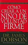 img - for Como Criar A un Nino de Voluntad Firme = The New Strong-Willed Child (Spanish Edition) book / textbook / text book