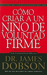 Como Criar A un Nino de Voluntad Firme = The New Strong-Willed Child (Spanish Edition)
