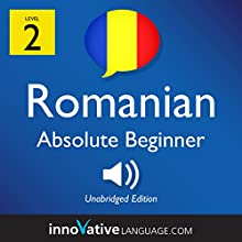 Learn Romanian - Level 2: Absolute Beginner Romanian: Volume 1: Lessons 1-25 Speech by  Innovative Language Learning LLC Narrated by  RomanianPod101.com