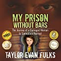 My Prison Without Bars: The Journey of a Damaged Woman to Someplace Normal Audiobook by Taylor Evan Fulks Narrated by Em Eldridge