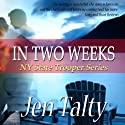 In Two Weeks (       UNABRIDGED) by Jen Talty Narrated by Anne Johnstonbrown