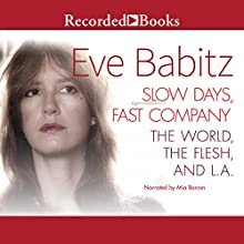 Slow Days, Fast Company: The World, The Flesh, and L.A. Audiobook by Eve Babitz Narrated by Mia Barron