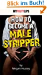 How To Become A Male Stripper (Erotic...