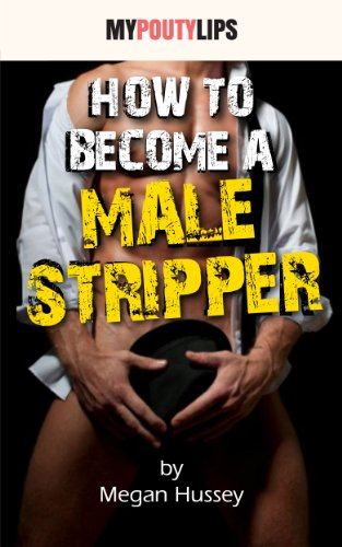 Megan Hussey - How To Become A Male Stripper (Erotic Jobs Tips Book 1)