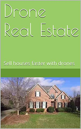 Drone Real Estate: Sell houses faster with drones PDF