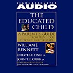 The Educated Child: A Parents Guide from Preschool to Eighth Grade | William J. Bennett,Chester Finn,John Cribb