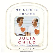 My Life in France (       UNABRIDGED) by Julia Child, Alex Prud'Homme Narrated by Kimberly Farr