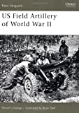 US Field Artillery of World War II (New Vanguard)