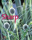 img - for Sharp Gardening by Christopher Holliday (2005) Hardcover book / textbook / text book