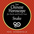Your Chinese Horoscope for Each and Every Year - Snake Hörbuch von Neil Somerville Gesprochen von: Helen Keeley