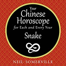 Your Chinese Horoscope for Each and Every Year - Snake | Livre audio Auteur(s) : Neil Somerville Narrateur(s) : Helen Keeley