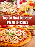 Top 50 Most Delicious Pizza Recipes (Recipe Top 50s)